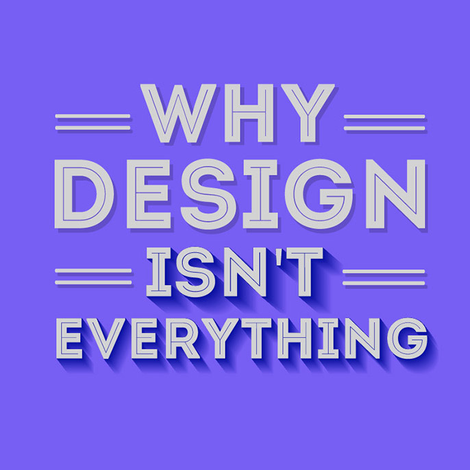Why design isn't everything